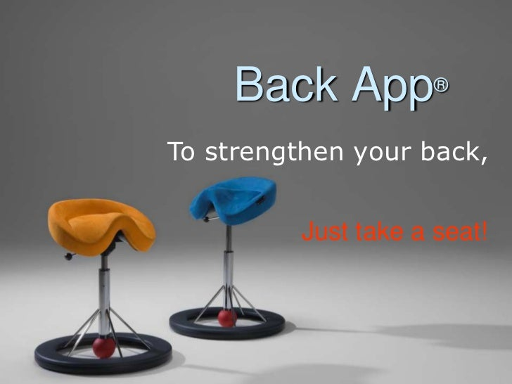 Back App®To strengthen your back,          Just take a seat!