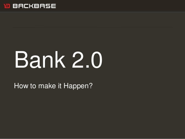 Customer Experience Solutions. Delivered. 1 Bank 2.0 How to make it Happen?