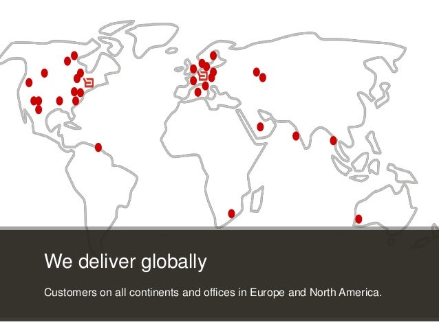 Customer Experience Solutions. Delivered. 24 3rd party apps * 3rd party apps * We deliver globally Customers on all contin...