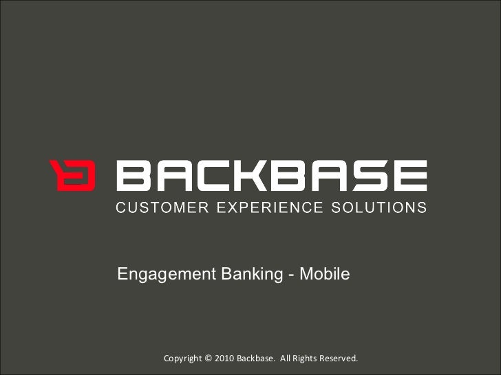 Engagement Banking - Mobile   Copyright © 2010 Backbase.  All Rights Reserved.