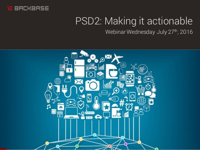 PSD2: Making it actionable Webinar Wednesday July 27th, 2016