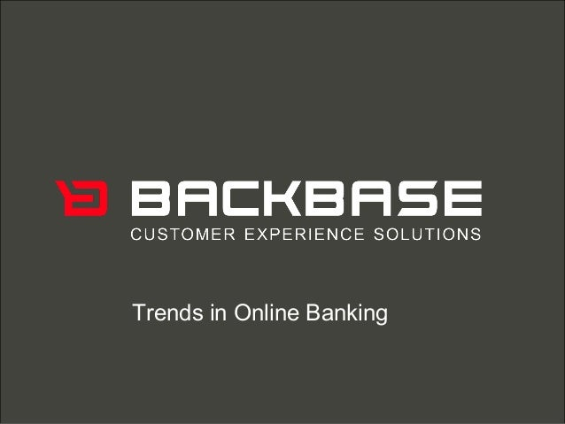 Customer Experience Solutions. Delivered. Trends in Online Banking