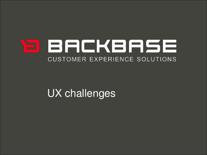 Customer Experience Solutions. Delivered.   1UX challenges