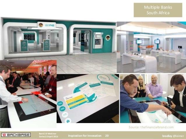 Multiple BanksSouth AfricaInspiration For Innovation 20Bank 2.0 WebinarSeries 23 April 2013 bradley @leimerSource: thefina...