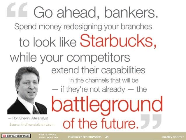 Inspiration For Innovation 24Bank 2.0 WebinarSeries 23 April 2013 bradley @leimerSource: thefinancialbrand.com