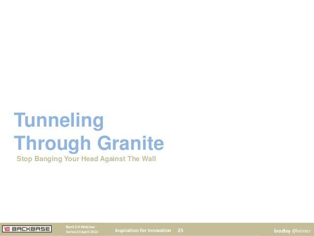 TunnelingThrough GraniteStop Banging Your Head Against The WallInspiration For Innovation 25Bank 2.0 WebinarSeries 23 Apri...