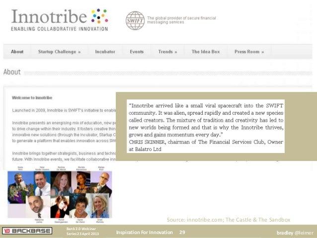 Inspiration For Innovation 29Bank 2.0 WebinarSeries 23 April 2013 bradley @leimerSource: innotribe.com; The Castle & The S...