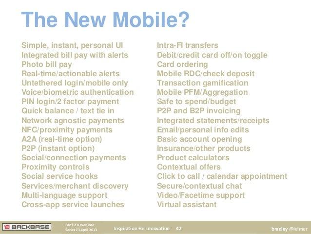 Inspiration For Innovation 42Bank 2.0 WebinarSeries 23 April 2013 bradley @leimerThe New Mobile?Simple, instant, personal ...