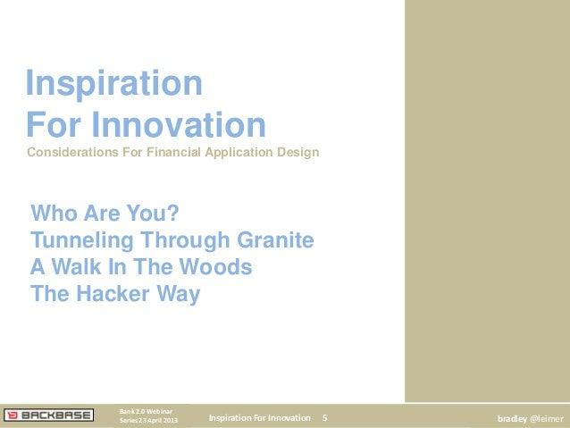 Inspiration For Innovation 5Bank 2.0 WebinarSeries 23 April 2013 bradley @leimerInspirationFor InnovationConsiderations Fo...