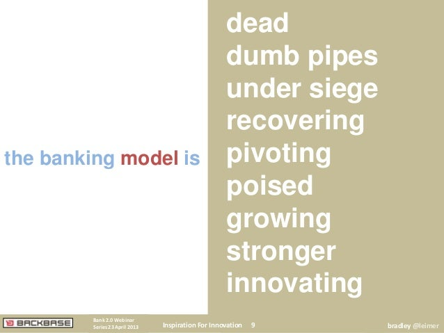 the banking model isdeaddumb pipesunder siegerecoveringpivotingpoisedgrowingstrongerinnovatingthe banking model isInspirat...