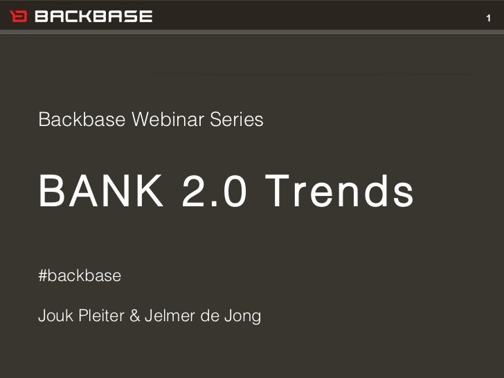 Customer Experience Solutions. Delivered.   1Backbase Webinar SeriesBANK 2.0 Trends#backbaseJouk Pleiter & Jelmer de Jong