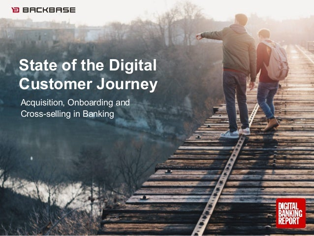 State of the Digital Customer Journey Acquisition, Onboarding and Cross-selling in Banking