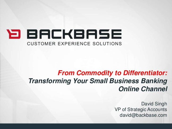 From Commodity to Differentiator: Transforming Your Small Business Banking Online ChannelDavid SinghVP of Strategic Accoun...