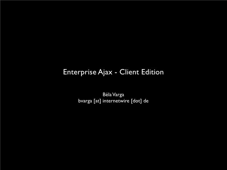 Enterprise Ajax - Client Edition                  Béla Varga     bvarga [at] internetwire [dot] de