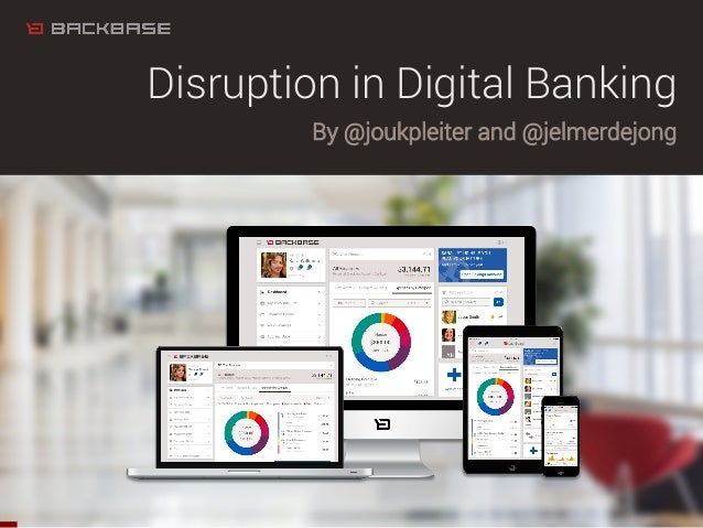 Disruption in Digital Banking By @joukpleiter and @jelmerdejong