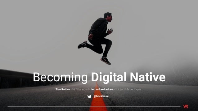 Becoming Digital Native Tim Rutten - VP Strategy & Jacco Geelkerken - Subject Matter Expert @backbase