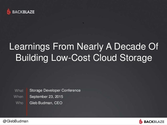 @GlebBudman What When Who Storage Developer Conference September 23, 2015 Gleb Budman, CEO Learnings From Nearly A Decade ...