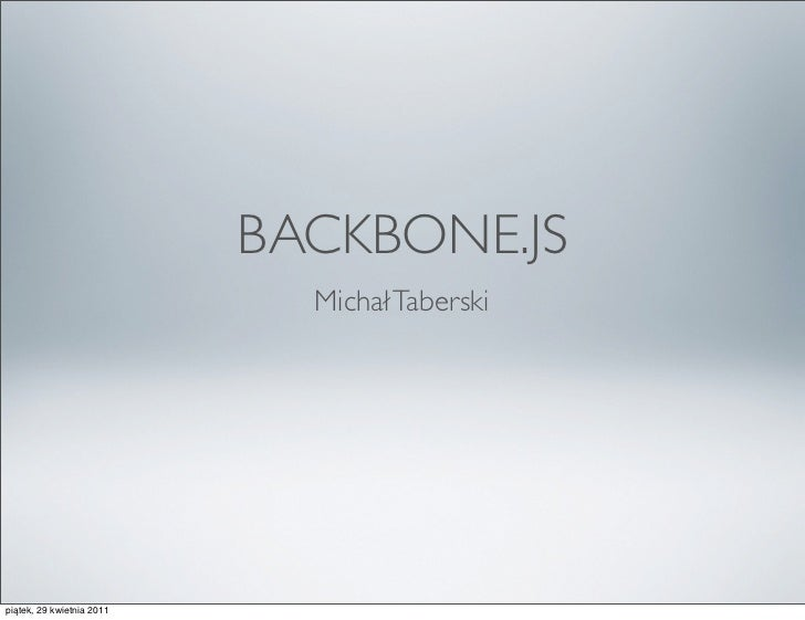 BACKBONE.JS                             Michał Taberskipiątek, 29 kwietnia 2011