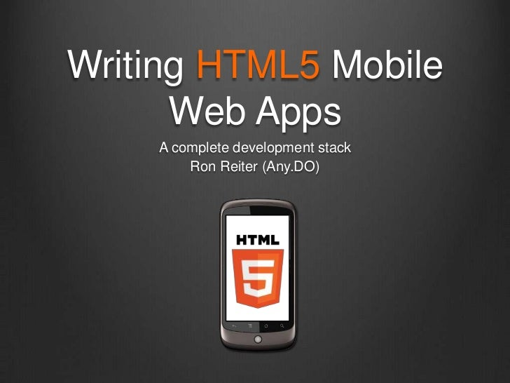 Writing HTML5 Mobile      Web Apps    A complete development stack        Ron Reiter (Any.DO)