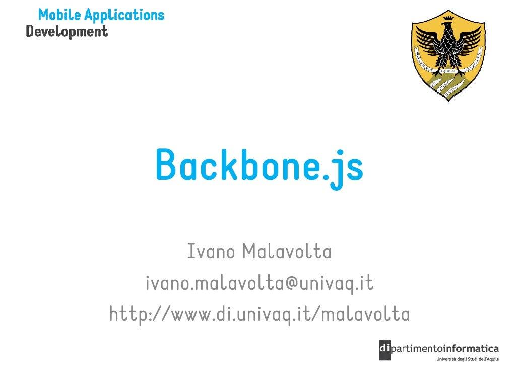 Backbone.js         Ivano Malavolta    ivano.malavolta@univaq.ithttp://www.di.univaq.it/malavolta