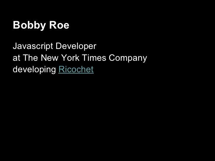 Bobby RoeJavascript Developerat The New York Times Companydeveloping Ricochet