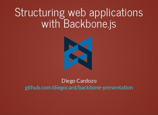 Structuringwebapplications withBackbone.js  DiegoCardozo github.com/diegocard/backbone-presentation