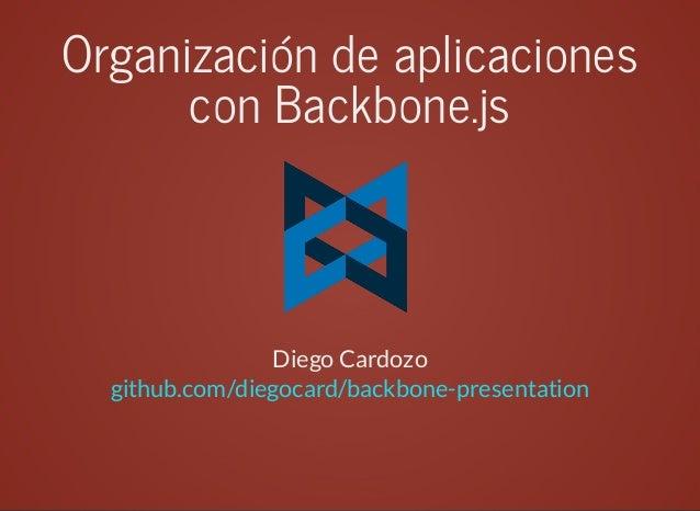 Organizacióndeaplicaciones conBackbone.js  DiegoCardozo github.com/diegocard/backbone-presentation