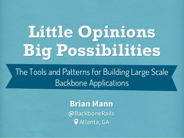 Little Opinions Big Possibilities @BackboneRails Brian Mann The Tools and Patterns for Building Large Scale Backbone Appli...