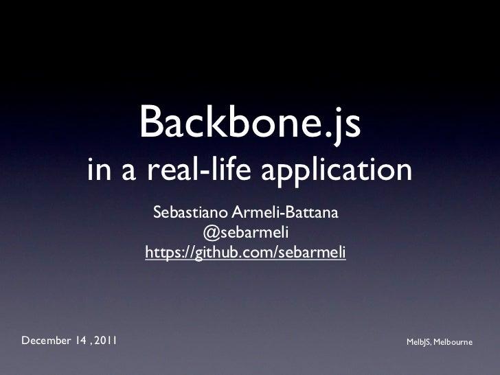 Backbone.js            in a real-life application                      Sebastiano Armeli-Battana                          ...