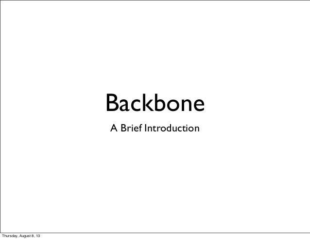 Backbone A Brief Introduction Thursday, August 8, 13