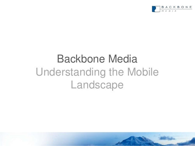 Backbone MediaUnderstanding the Mobile      Landscape