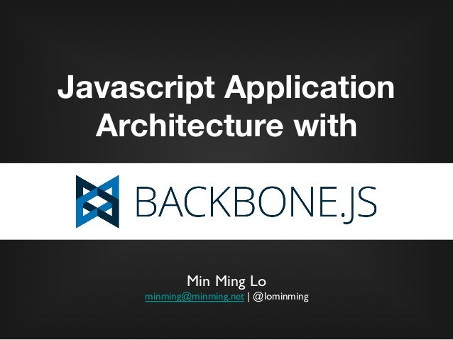 Javascript ApplicationArchitecture withMin Ming Lo	minming@minming.net | @lominming