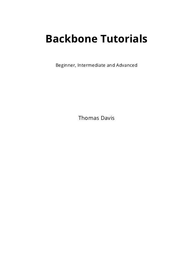 Backbone Tutorials Beginner, Intermediate and Advanced          Thomas Davis