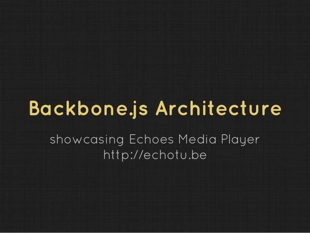Backbone.js Architecture showcasing Echoes Media Player http://echotu.be