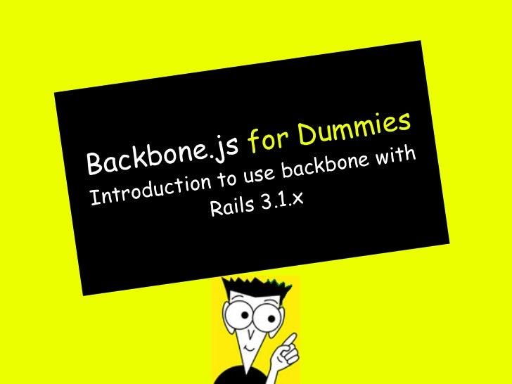 Dummies       ne.js      forBackb o               backbon e wi t h        uction to useI ntrod           s 3.1.x          ...