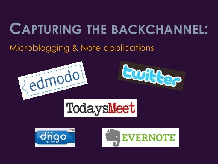 Capturing the backchannel:<br />Microblogging & Note applications<br />