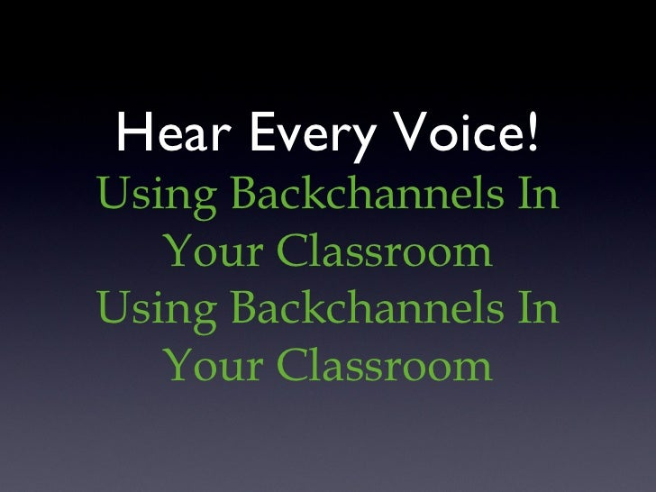 Hear Every Voice! Using Backchannels In Your Classroom Using Backchannels In Your Classroom