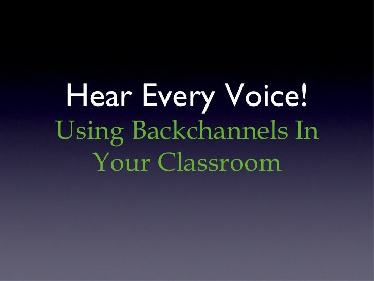 <ul>Hear Every Voice! Using Backchannels In Your Classroom </ul>
