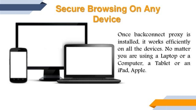 Fast And Secure Browsing; 8. Secure Browsing On Any Device Once backconnect proxy ...