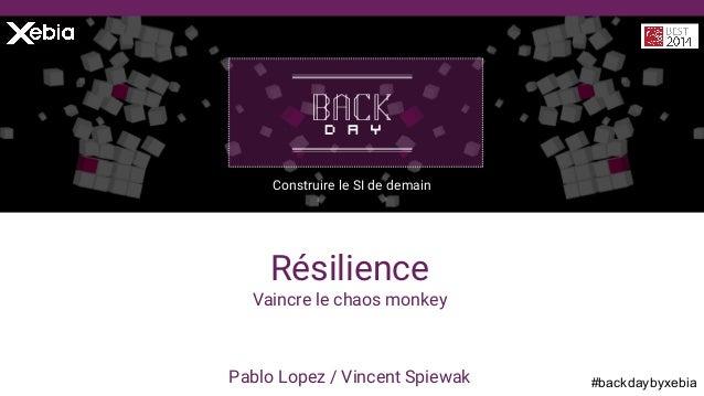 #backdaybyxebiaPablo Lopez / Vincent Spiewak Construire le SI de demain Résilience Vaincre le chaos monkey