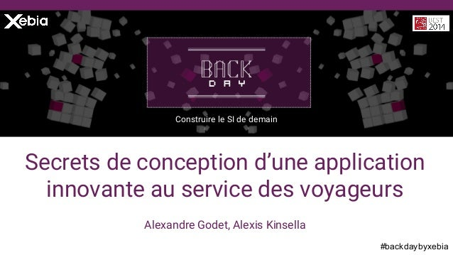 #backdaybyxebia Alexandre Godet, Alexis Kinsella Construire le SI de demain Secrets de conception d'une application innova...