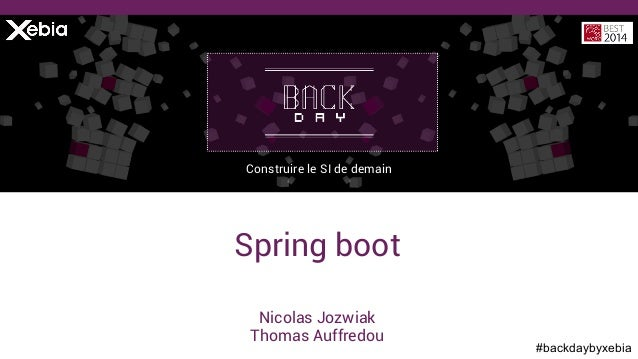 #backdaybyxebia Nicolas Jozwiak Thomas Auffredou Construire le SI de demain Spring boot