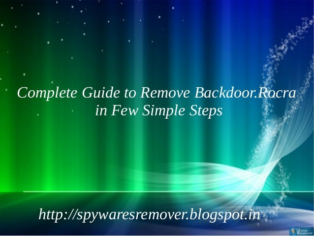 Complete Guide to Remove Backdoor.Rocra          in Few Simple Steps  http://spywaresremover.blogspot.in