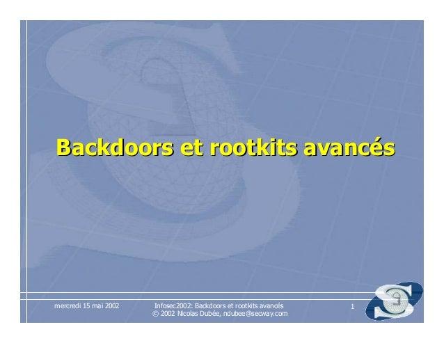 Infosec2002: Backdoors et rootkits avancés © 2002 Nicolas Dubée, ndubee@secway.com mercredi 15 mai 2002 1 BackdoorsBackdoo...