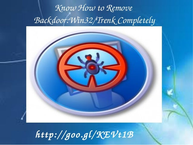 KnowHowtoRemove Backdoor:Win32/TrenkCompletely http://goo.gl/KEVt1B