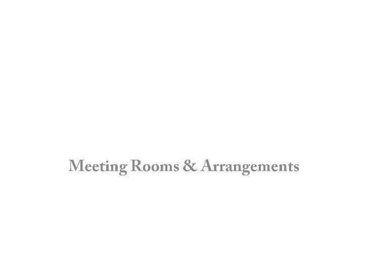 Meeting Rooms & Arrangements<br />
