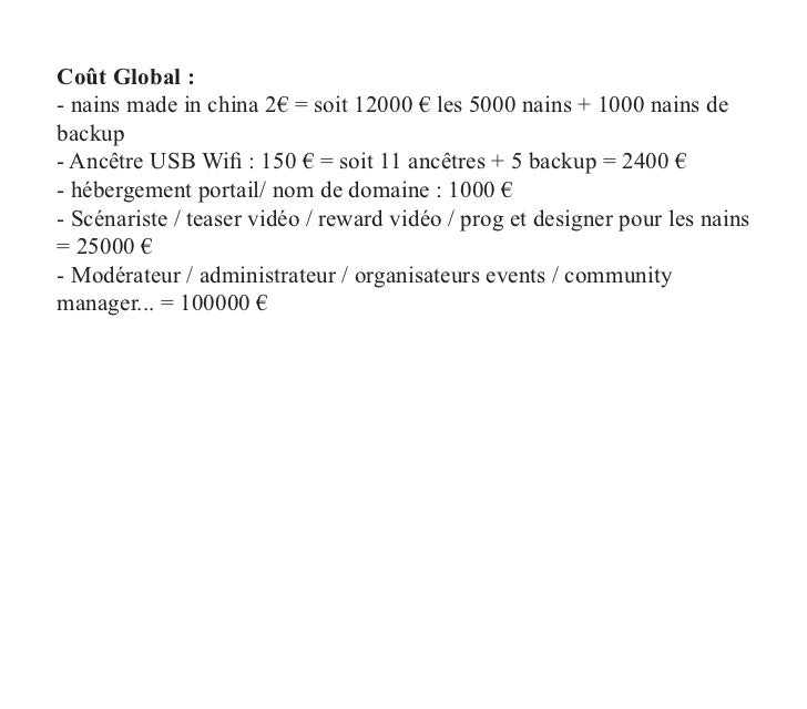 Coût Global :- nains made in china 2€ = soit 12000 € les 5000 nains + 1000 nains debackup- Ancêtre USB Wifi : 150 € = soit...