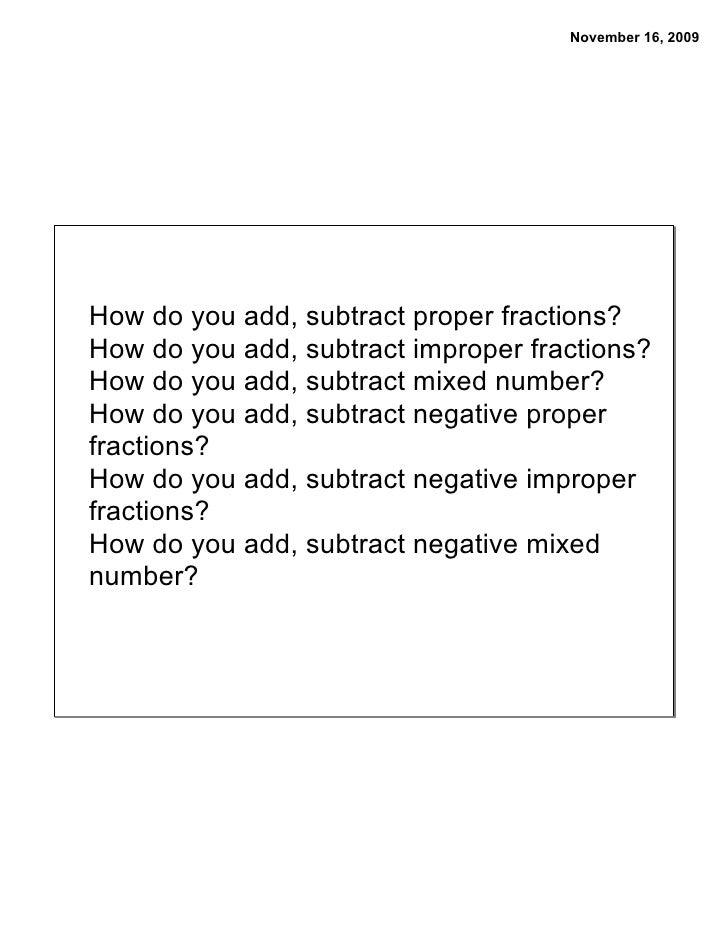 November 16, 2009     How do you add, subtract proper fractions? How do you add, subtract improper fractions? How do you a...
