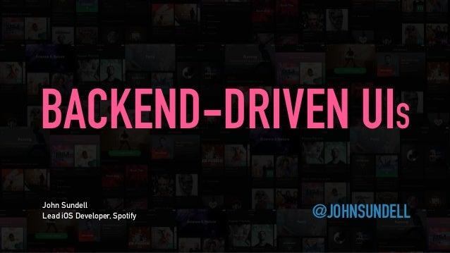 @JOHNSUNDELL BACKEND-DRIVEN UIS John Sundell Lead iOS Developer, Spotify
