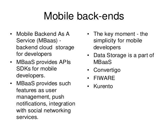 Mobile back-ends • The key moment - the simplicity for mobile developers • Data Storage is a part of MBaaS • Convertigo • ...